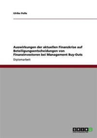 Auswirkungen Der Aktuellen Finanzkrise Auf Beteiligungsentscheidungen Von Finanzinvestoren Bei Management Buy-Outs