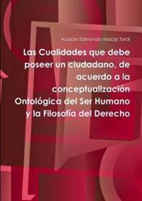 Las Cualidades Que Debe Poseer Un Ciudadano, De Acuerdo a La Conceptualizacion Ontologica Del Ser Humano y La Filosofia Del Derecho