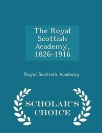 The Royal Scottish Academy, 1826-1916 - Scholar's Choice Edition