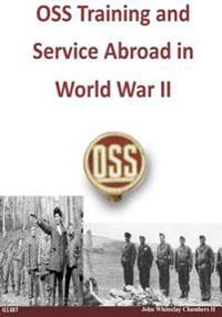 OSS Training and Service Abroad in World War II