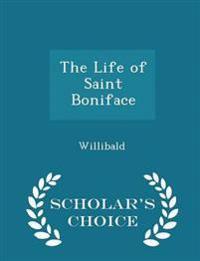The Life of Saint Boniface - Scholar's Choice Edition