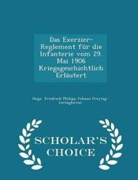 Das Exerzier-Reglement Fur Die Infanterie Vom 29. Mai 1906 Kriegsgeschichtlich Erlautert - Scholar's Choice Edition