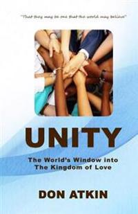 Unity: The World's Window Into the Kingdom of Love