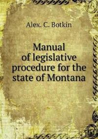 Manual of Legislative Procedure for the State of Montana