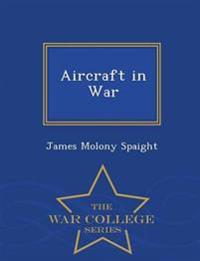 Aircraft in War - War College Series