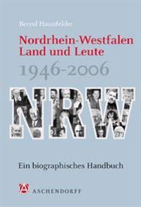 Nordrhein-Westfalen. Land und Leute 1946-2006