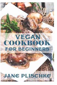 Vegan Cookbook for Beginners: 75+ Recipes of Quick & Easy, Low Fat Diet, Gluten Free Diet, Wheat Free Diet, Whole Foods Cooking, Low Cholesterol Coo