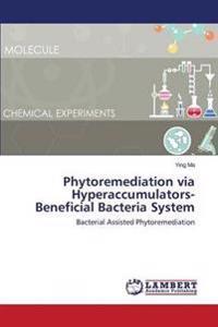 Phytoremediation Via Hyperaccumulators-Beneficial Bacteria System