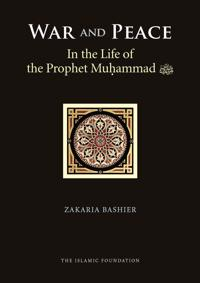 War and Peace in the Life of the Prophet Muhammad Peace Be upon Him