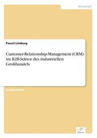 Customer-Relationship-Management (Crm) Im B2B-Sektor Des Industriellen Grosshandels