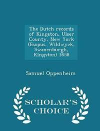 The Dutch Records of Kingston, Ulser County, New York (Esopus, Wildwyck, Swanenburgh, Kingston) 1658 - Scholar's Choice Edition