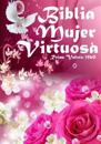 Biblia Mujer Virtuosa: Una Biblia Echa Para Ti Mujer de Dios