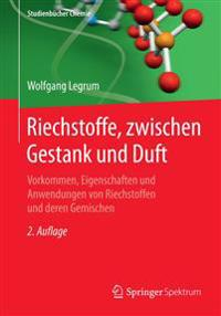 Riechstoffe, Zwischen Gestank Und Duft: Vorkommen, Eigenschaften Und Anwendung Von Riechstoffen Und Deren Gemischen