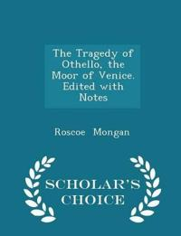 The Tragedy of Othello, the Moor of Venice. Edited with Notes - Scholar's Choice Edition