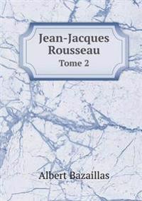 Jean-Jacques Rousseau Tome 2