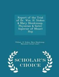 Report of the Trial of Dr. Wm. H. Stokes & Mary Blenkinsop, Physician & Sister Superior of Mount Hop - Scholar's Choice Edition