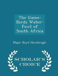 The Game-Birds Water-Fowl of South Africa - Scholar's Choice Edition