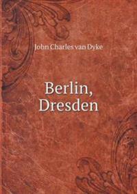 Berlin, Dresden