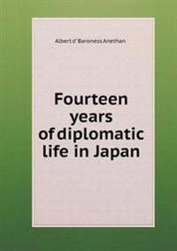 Fourteen Years of Diplomatic Life in Japan