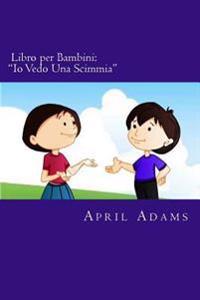 """Libro Per Bambini: """"Io Vedo Una Scimmia"""" Nuova Favola Della Buonanotte Interattiva Adatta a Prescolari E Primi Lettori, (Eta 3 - 6). Imma"""