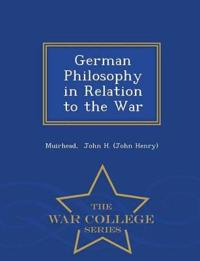 German Philosophy in Relation to the War - War College Series