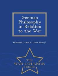 German Philosophy in Relation to the War - War College Series