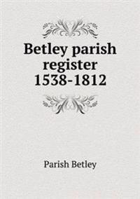 Betley Parish Register 1538-1812