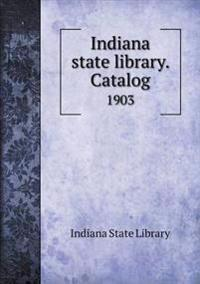 Indiana State Library. Catalog 1903