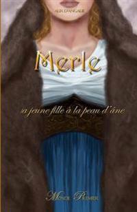 Merle: La Jeune Fille À La Peau d'Âne