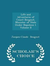 Life and Adventures of Count Beugnot, Minister of State Under Napoleon I. Volume II - Scholar's Choice Edition