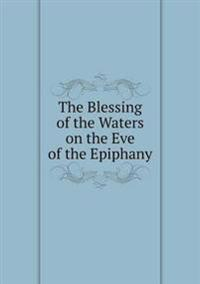 The Blessing of the Waters on the Eve of the Epiphany