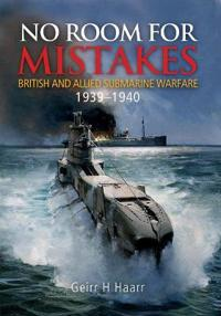 No Room for Mistakes: British and Allied Submarine Warfare, 1939 1940