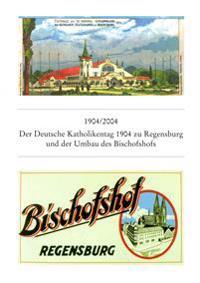 1904/2004 Der Deutsche Katholikentag Zu Regensburg 1904 Und Der Umbau Des Bischofshofs