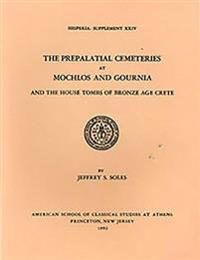 Prepalatial Cemeteries at Mochlos and Gournia and the House Tombs of Bronze Age Crete
