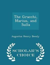 The Gracchi, Marius, and Sulla - Scholar's Choice Edition
