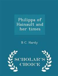 Philippa of Hainault and Her Times - Scholar's Choice Edition