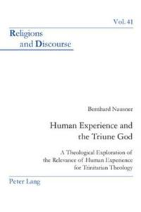 Human Experience and the Triune God: A Theological Exploration of the Relevance of Human Experience for Trinitarian Theology
