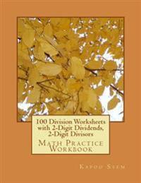 100 Division Worksheets with 2-Digit Dividends, 2-Digit Divisors: Math Practice Workbook