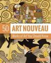 Art Nouveau: 50 Works of Art You Should Know