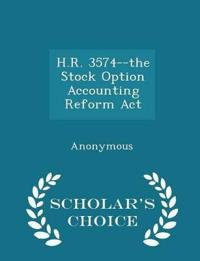 H.R. 3574--The Stock Option Accounting Reform ACT - Scholar's Choice Edition