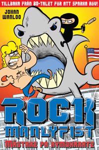 Rock Manlyfist. Mästare på rymdkarate
