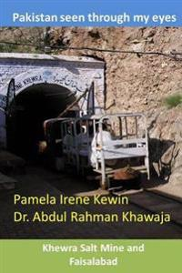 Pakistan Seen Through My Eyes, Khewra Salt Mine and Faisalabad
