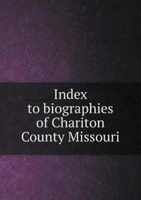 Index to Biographies of Chariton County Missouri