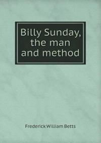 Billy Sunday, the Man and Method