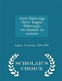 Anti-Duhring; Herr Eugen Duhring's Revolution in Science - Scholar's Choice Edition