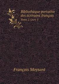 Bibliotheque Portative Des Ecrivains Francois Tome 2. Livre 3