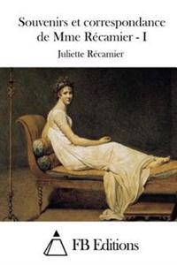Souvenirs Et Correspondance de Mme Recamier - I