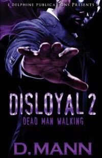 Disloyal 2 Dead Man Walking