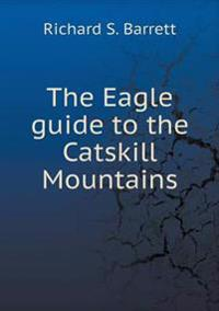 The Eagle Guide to the Catskill Mountains