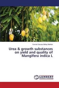 Urea & Growth Substances on Yield and Quality of Mangifera Indica L